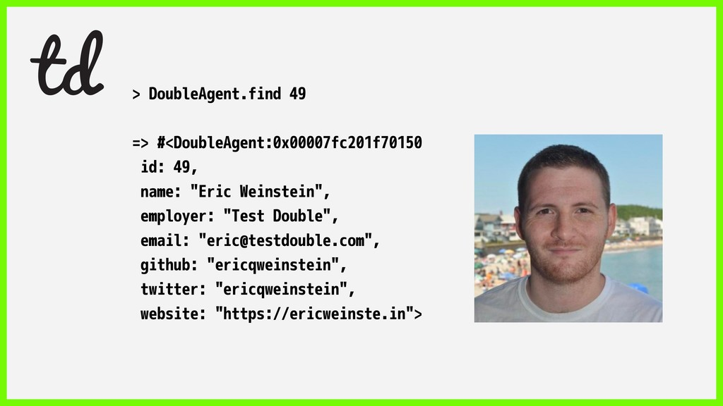 > DoubleAgent.find 49 => #<DoubleAgent:0x00007f...
