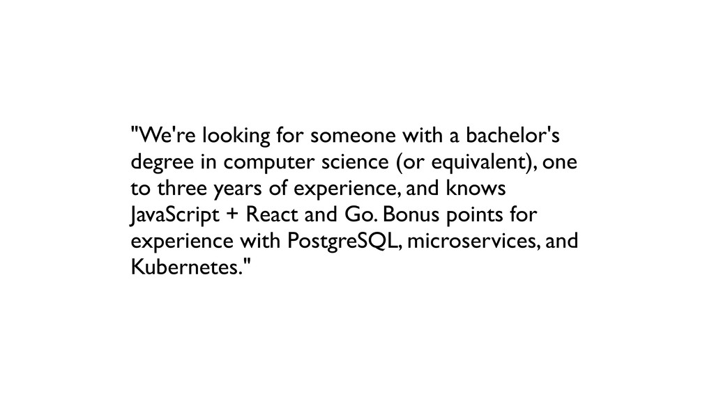 """We're looking for someone with a bachelor's de..."