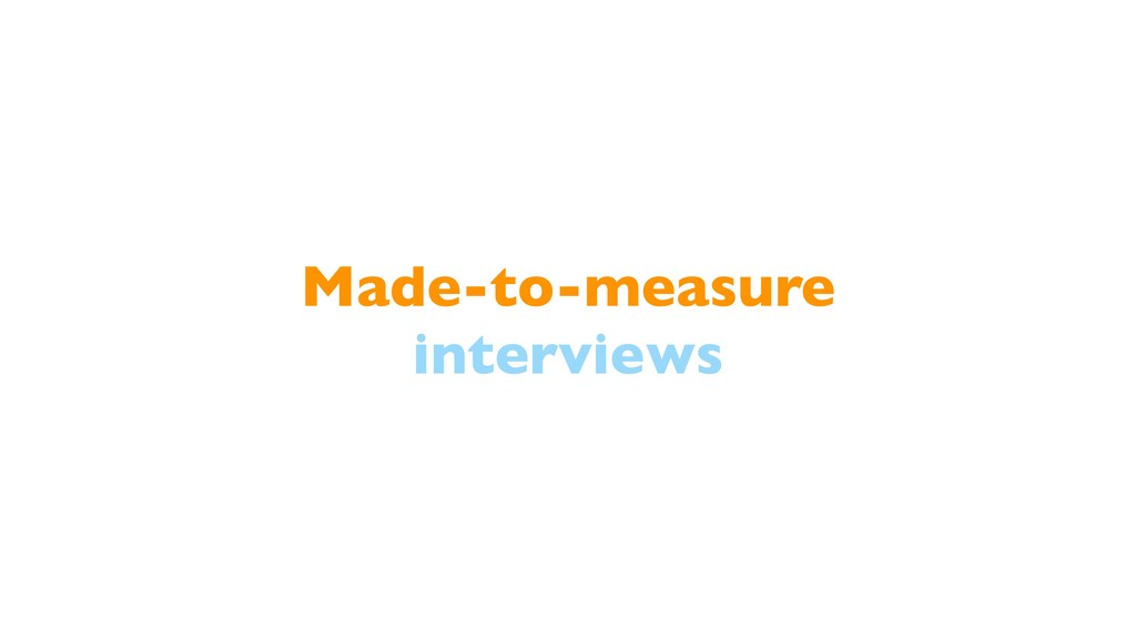 Made-to-measure interviews