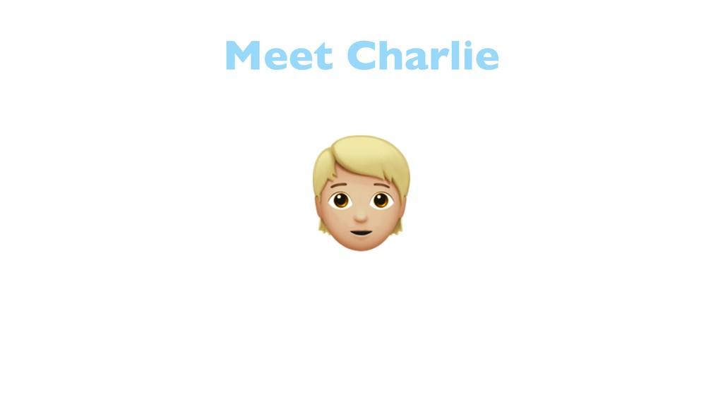 Meet Charlie ;
