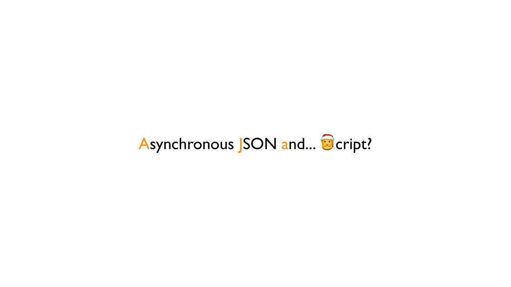Asynchronous JSON and... cript?