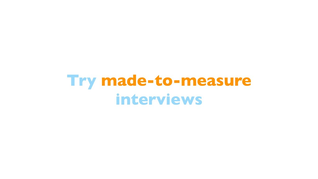 Try made-to-measure interviews