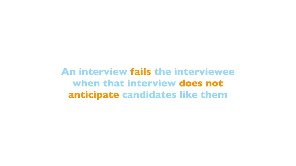 An interview fails the interviewee when that in...