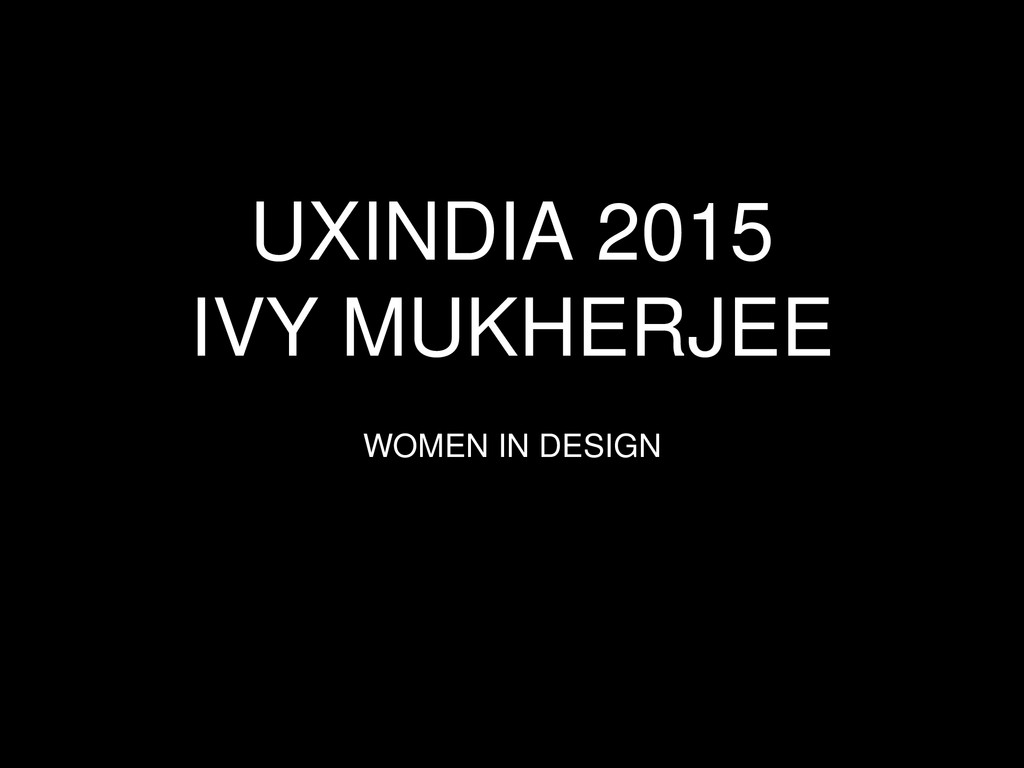 UXINDIA 2015 IVY MUKHERJEE WOMEN IN DESIGN