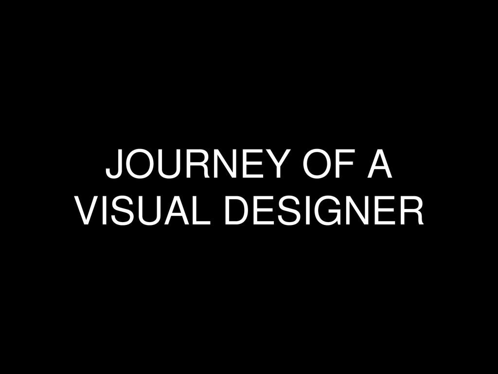 JOURNEY OF A VISUAL DESIGNER