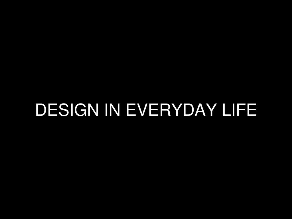 DESIGN IN EVERYDAY LIFE