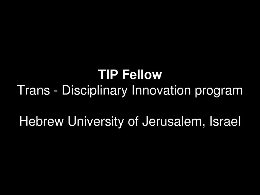 TIP Fellow Trans - Disciplinary Innovation prog...