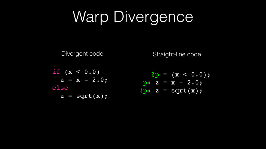 Warp Divergence if (x < 0.0) z = x - 2.0; else ...