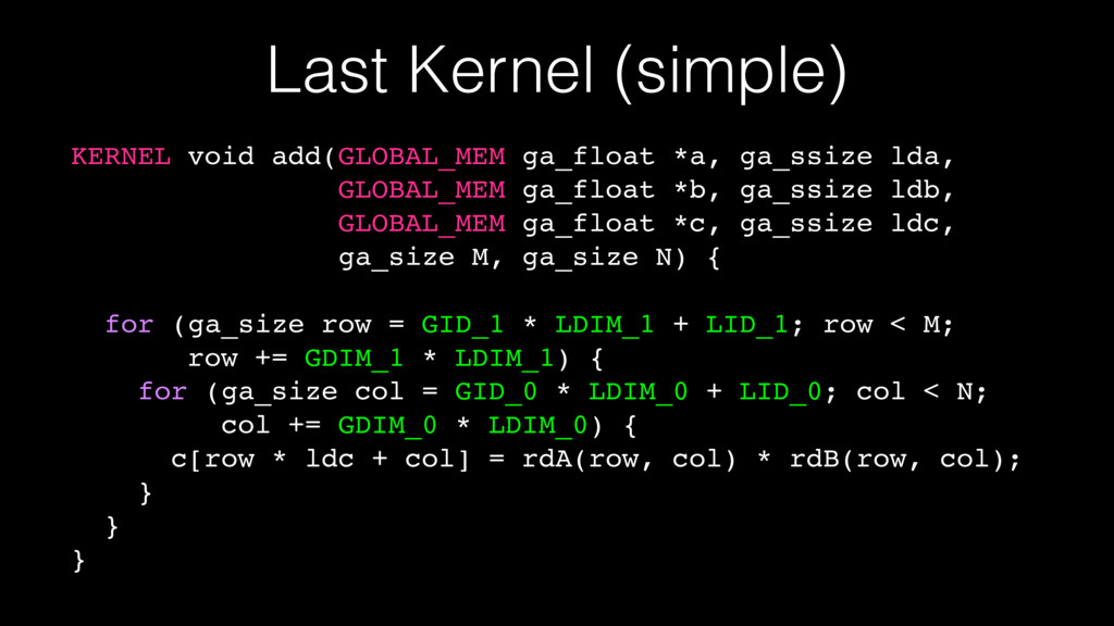 Last Kernel (simple) KERNEL void add(GLOBAL_MEM...