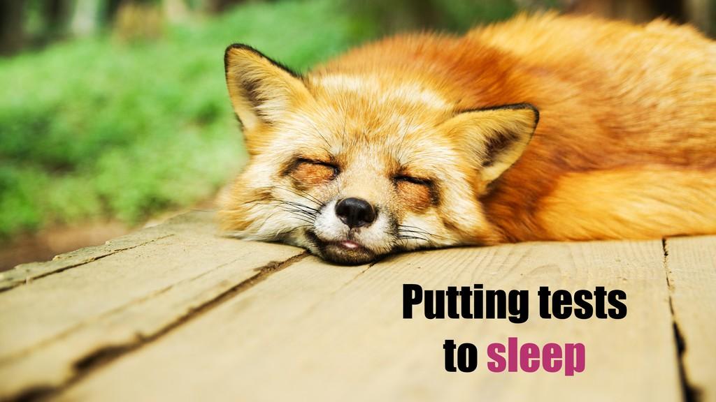 Putting tests to sleep