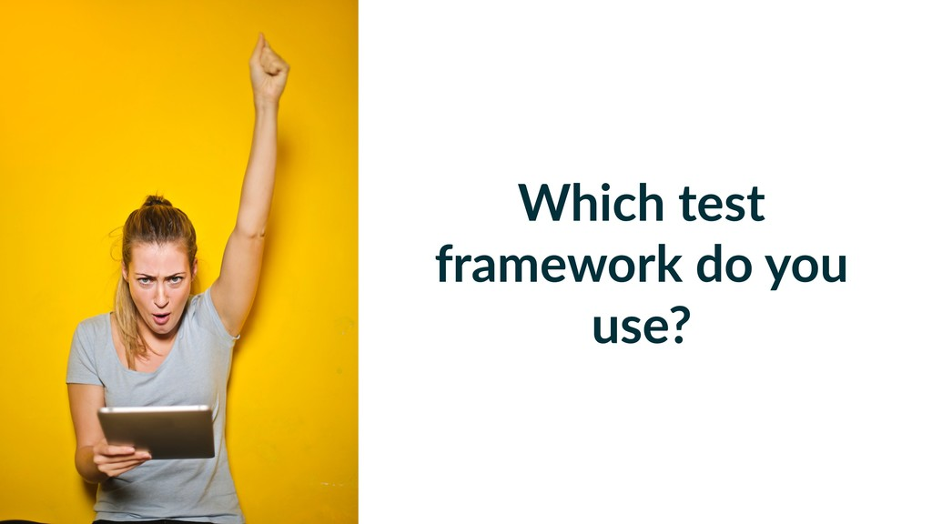 Which test framework do you use?