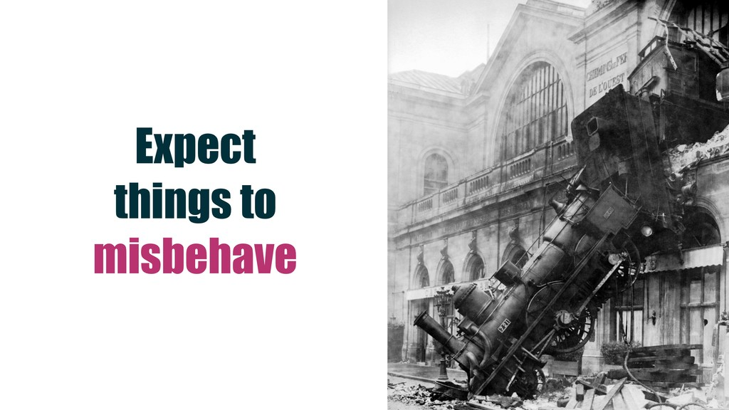 Expect things to misbehave