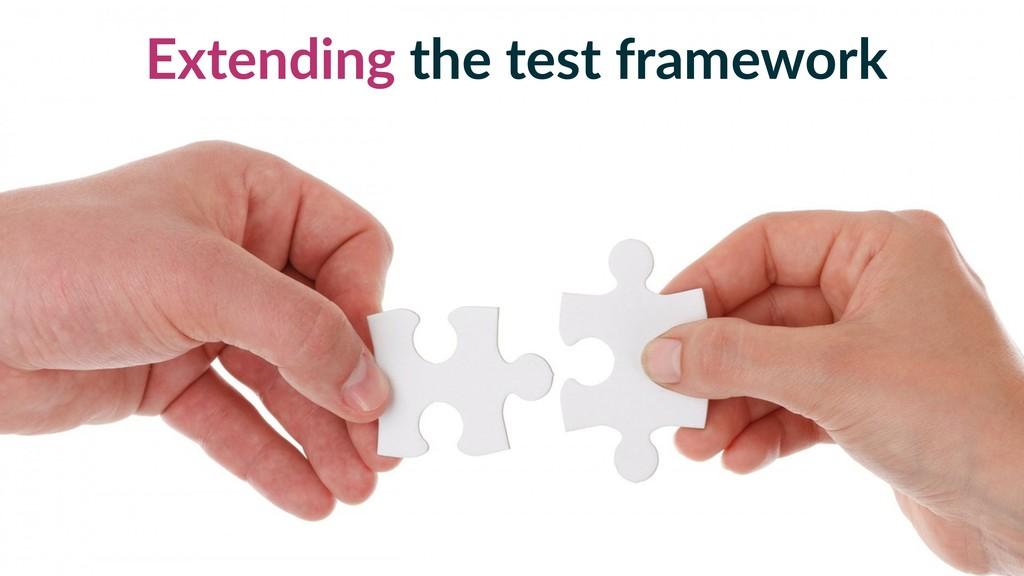 Extending the test framework
