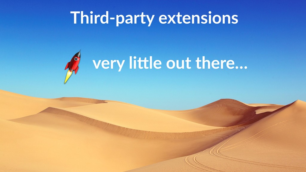 Third-party extensions very liLle out there…
