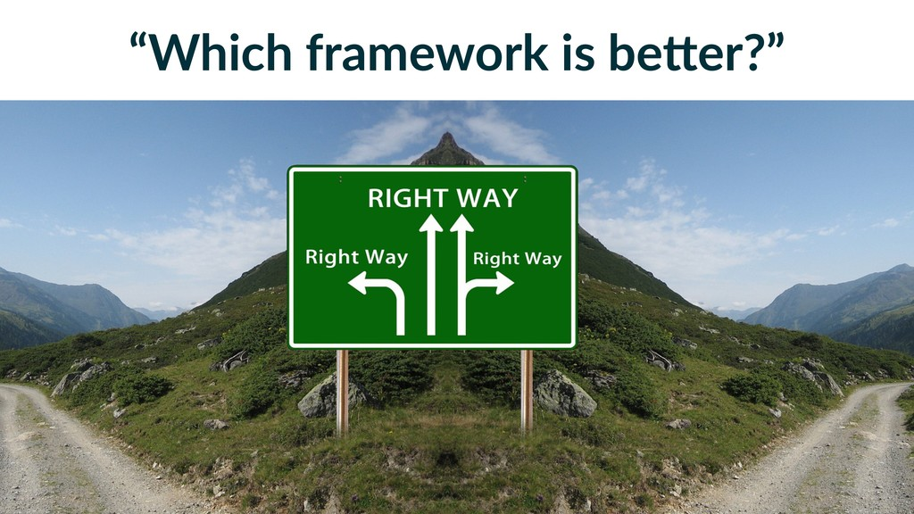 """Which framework is beLer?"""