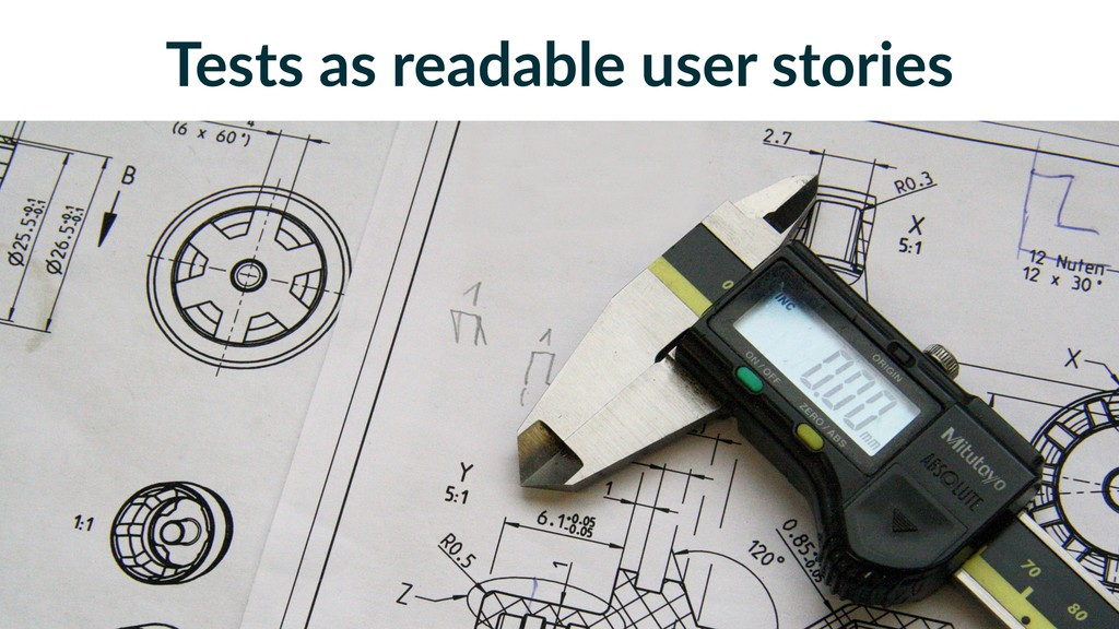 Tests as readable user stories