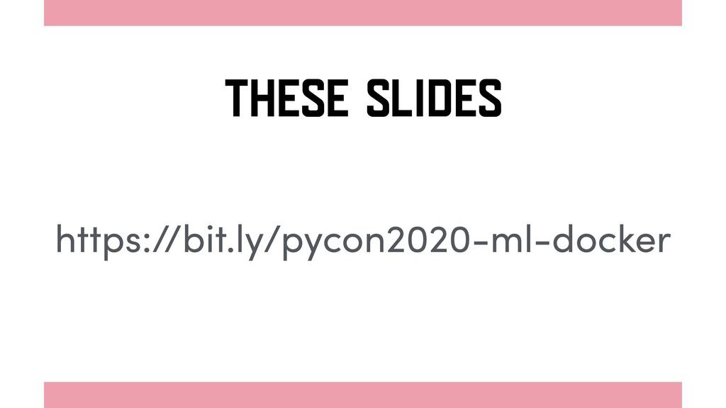 https://bit.ly/pycon2020-ml-docker THESE SLIDES