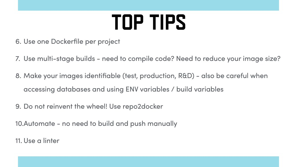 6. Use one Dockerfile per project 7. Use multi-s...