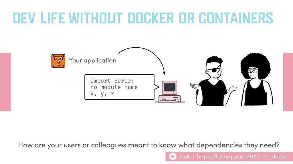 DEV LIFE WITHOUT DOCKER OR CONTAINERS Your appl...