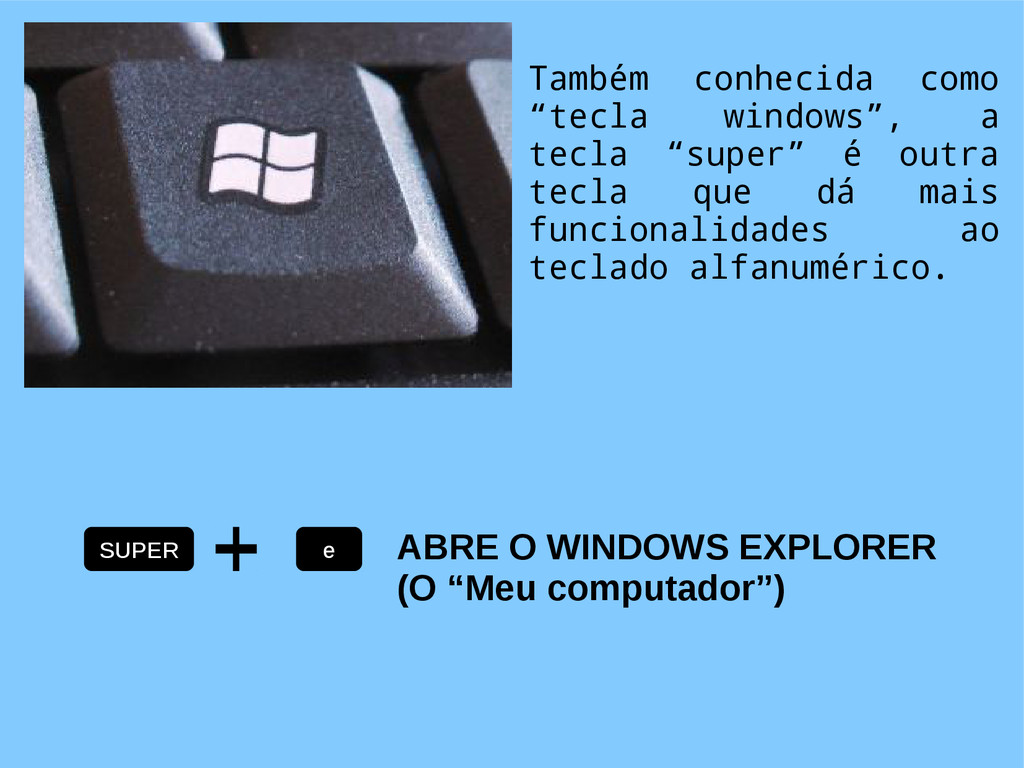 "SUPER e ABRE O WINDOWS EXPLORER (O ""Meu computa..."