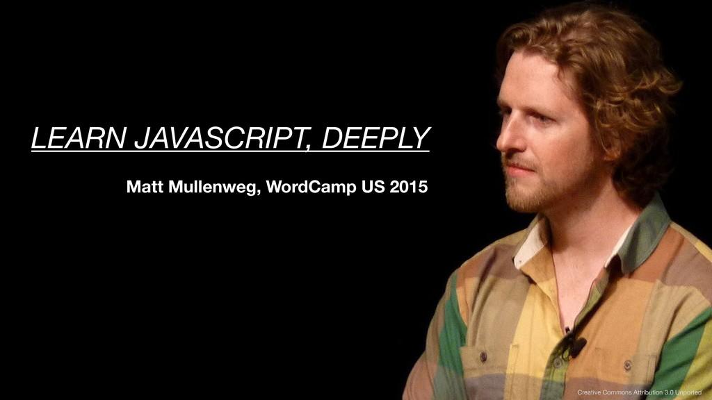 LEARN JAVASCRIPT, DEEPLY Matt Mullenweg, WordCa...