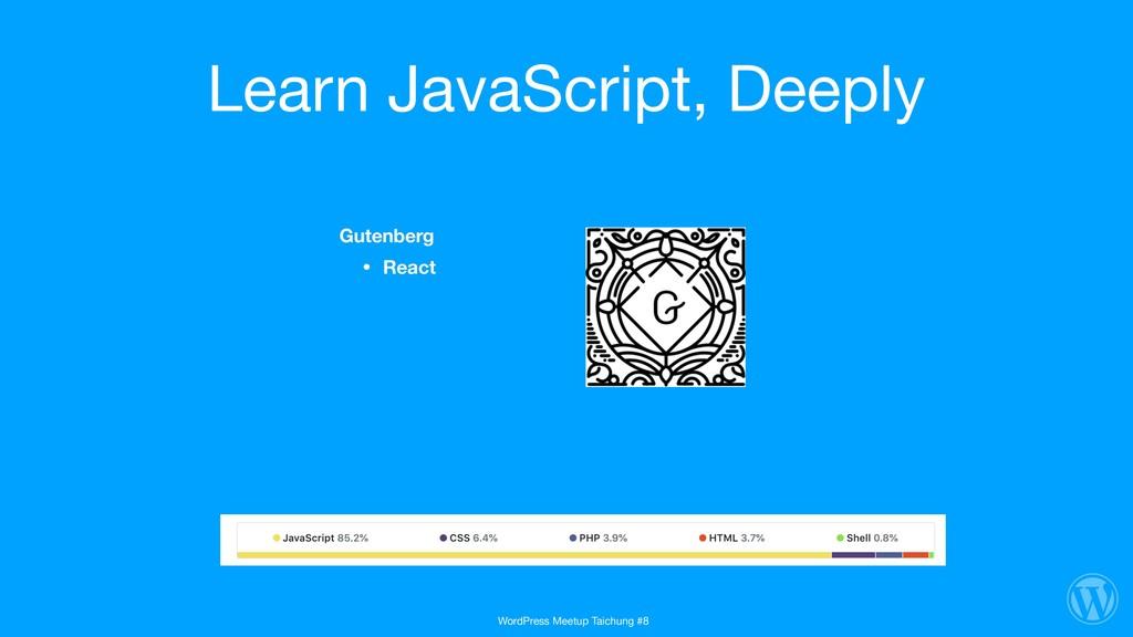 Learn JavaScript, Deeply Gutenberg • React Word...