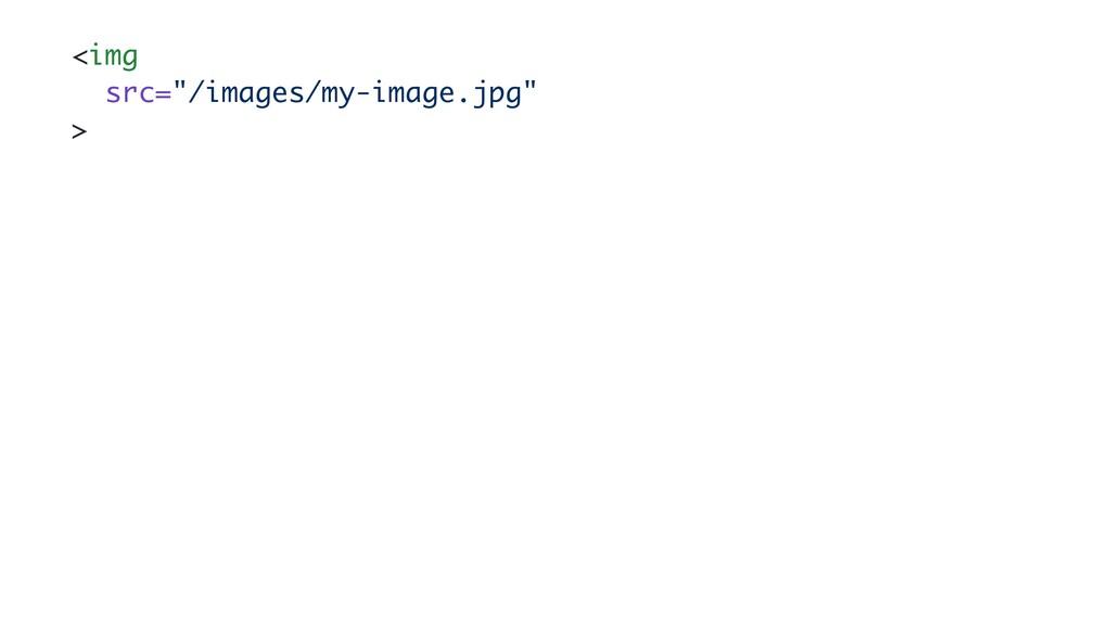 "<img src=""/images/my-image.jpg ""  >"