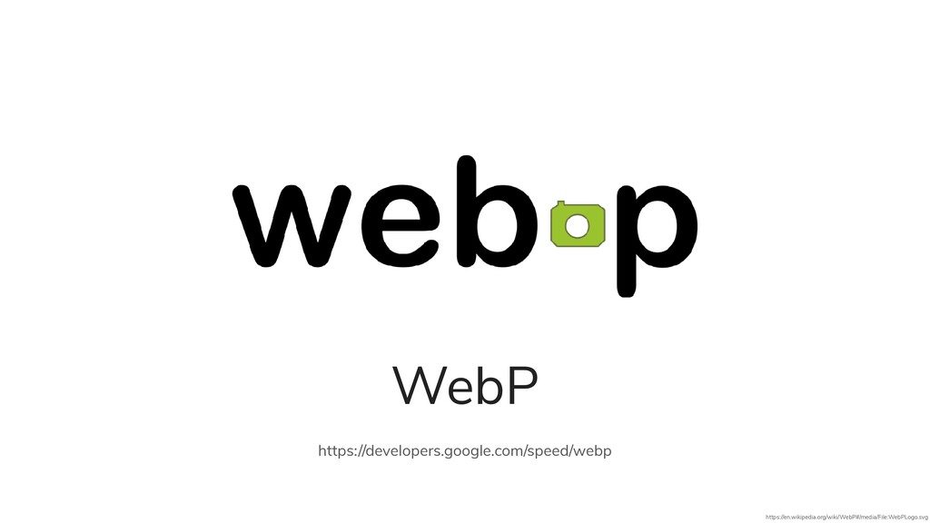 WebP https://developers.google.com/speed/webp h...