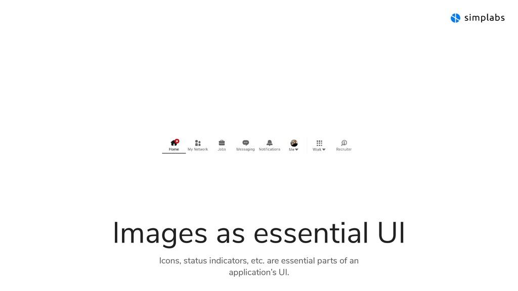 Images as essential UI Icons, status indicators...
