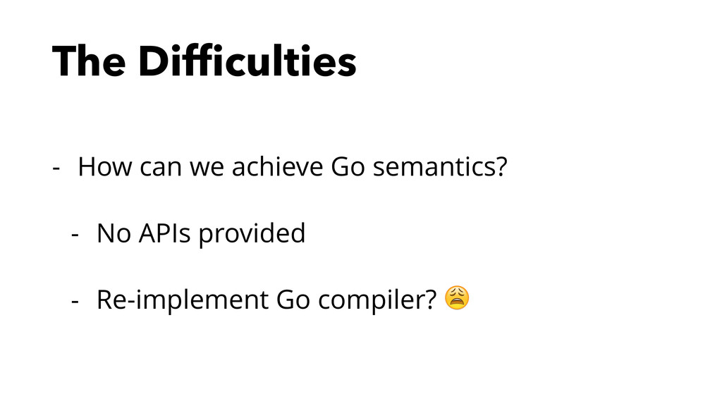 The Difficulties - How can we achieve Go semanti...