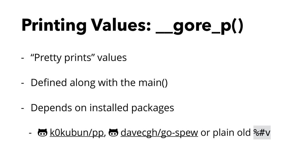 "Printing Values: __gore_p() - ""Pretty prints"" v..."