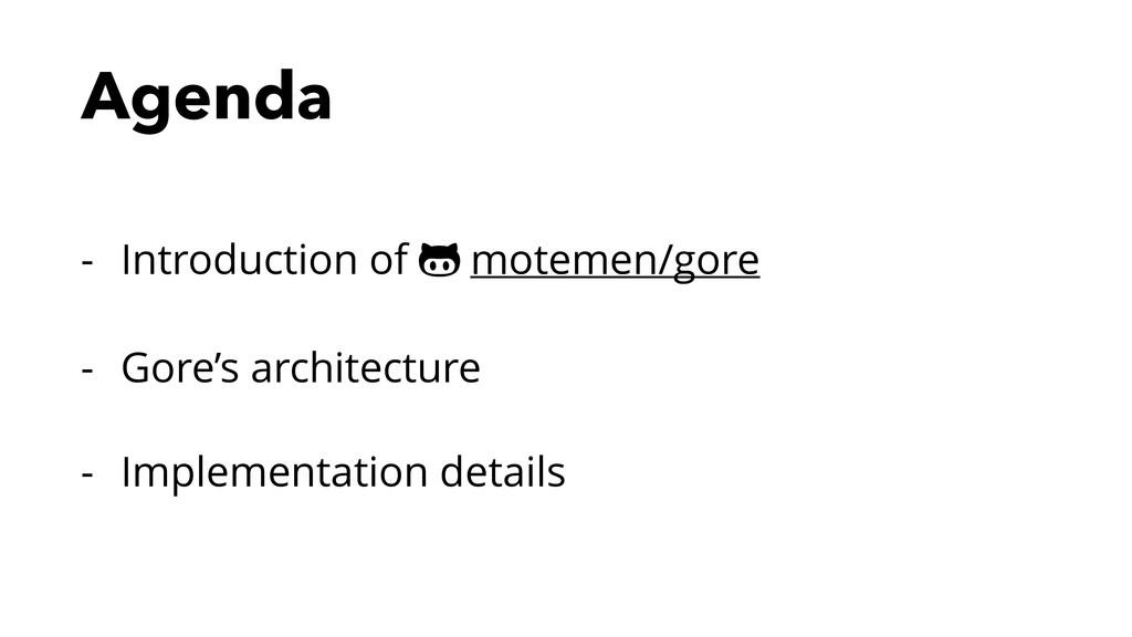 Agenda - Introduction of ! motemen/gore - Gore'...
