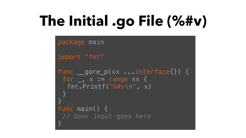 The Initial .go File (%#v) package main import ...