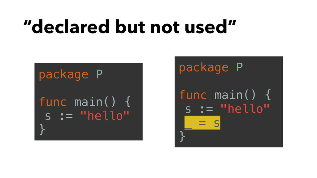 """""""declared but not used"""" package P func main() {..."""