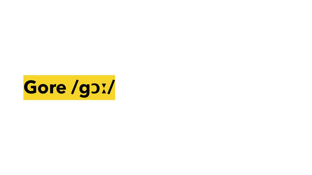 Gore /gɔː/