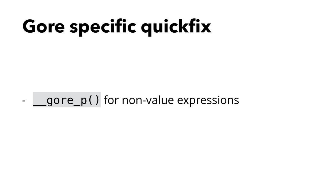 Gore specific quickfix - __gore_p() for non-value...