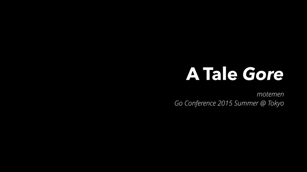 A Tale Gore motemen Go Conference 2015 Summer @...