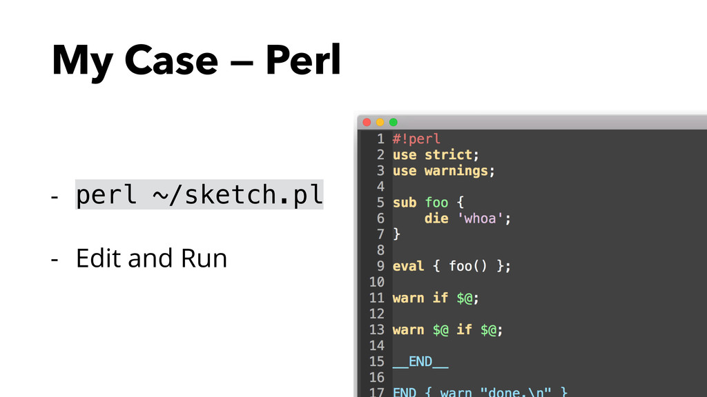 My Case — Perl - perl ~/sketch.pl - Edit and Run