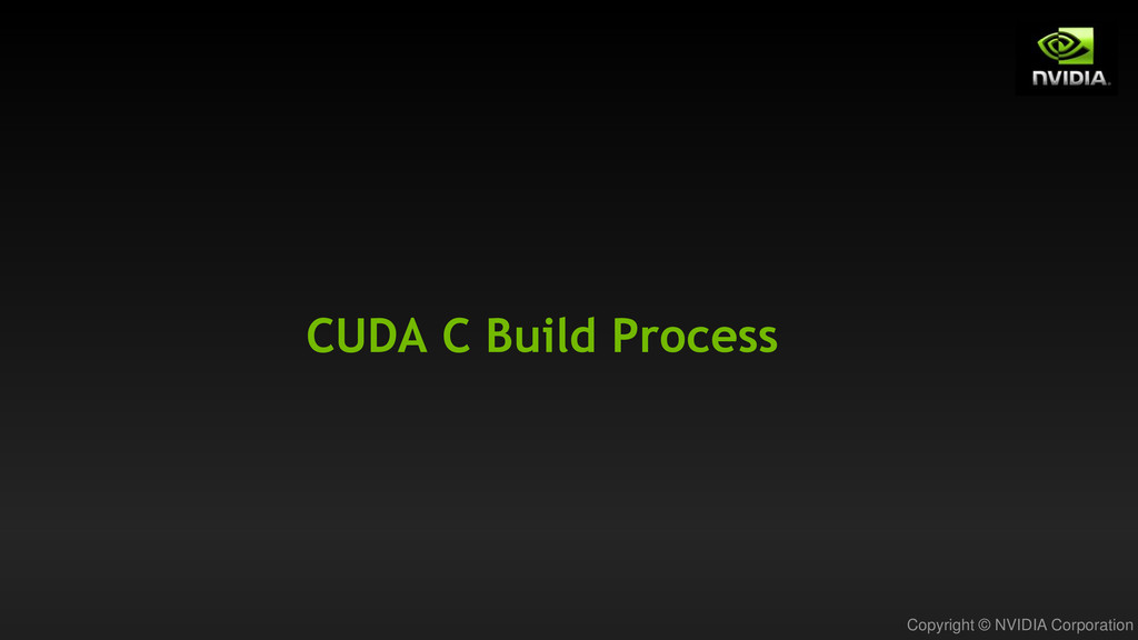 Copyright © NVIDIA Corporation CUDA C Build Pro...