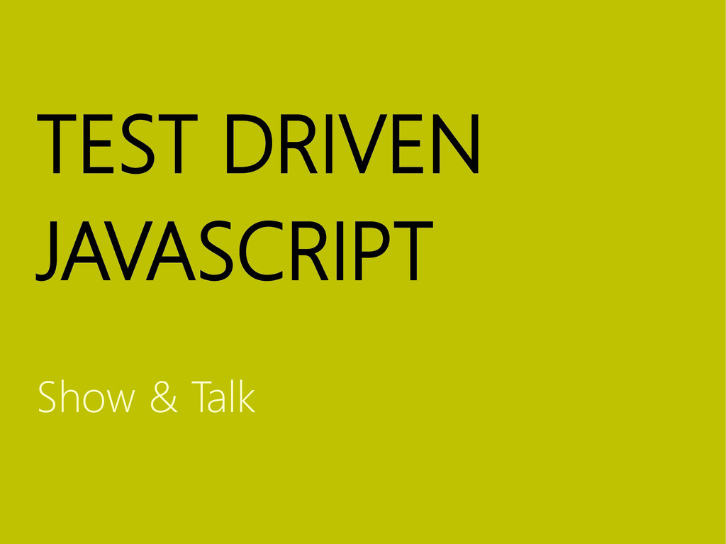 TEST DRIVEN JAVASCRIPT Show & Talk