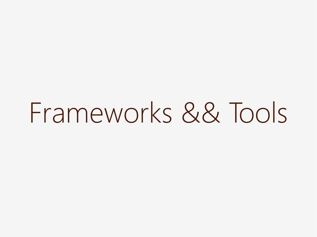 Frameworks && Tools