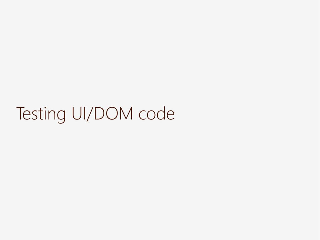 Testing UI/DOM code