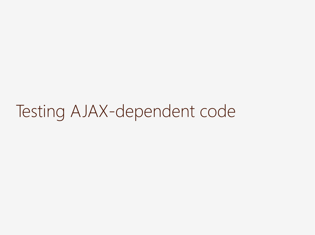 Testing AJAX-dependent code