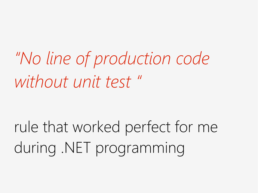 """No line of production code without unit test ""..."