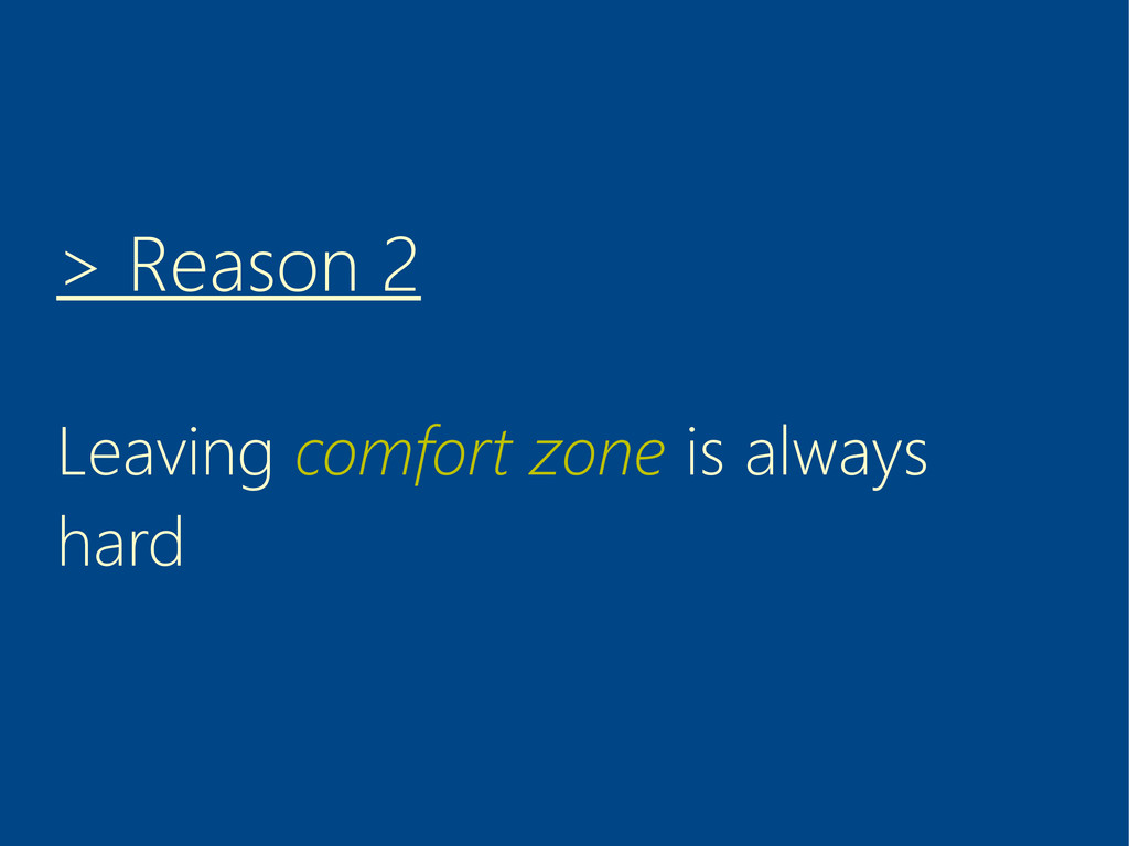 > Reason 2 Leaving comfort zone is always hard