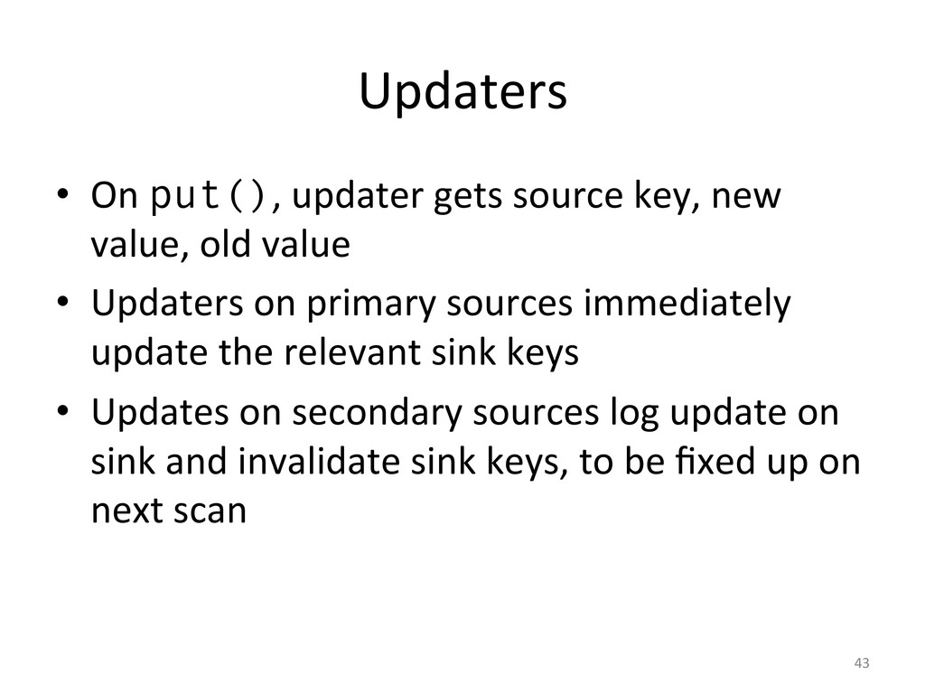 Updaters  • On put(), updater gets...
