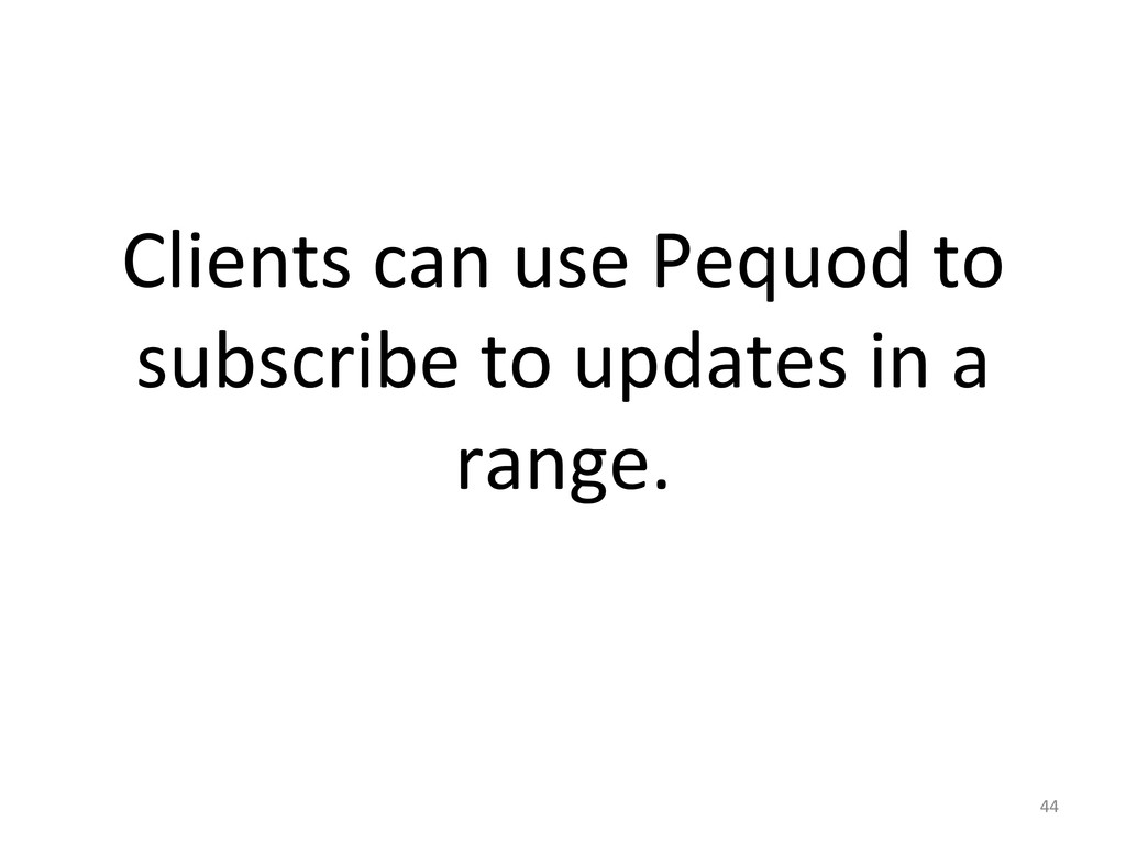 Clients can use Pequod to  subsc...