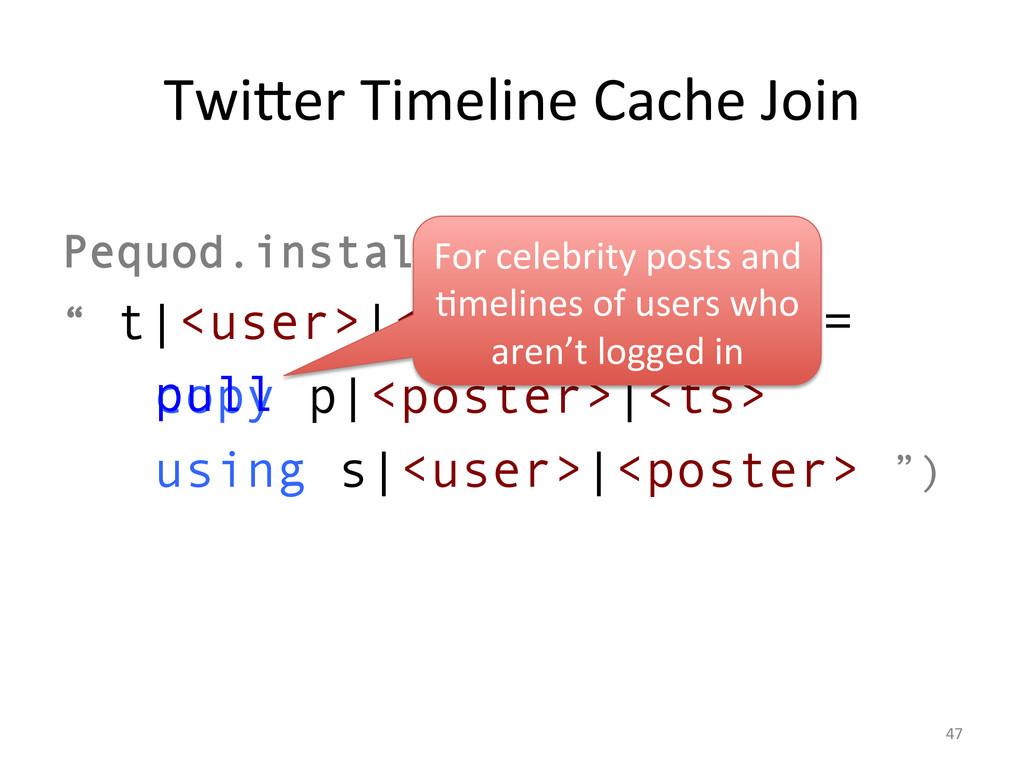 Twi]er Timeline Cache Join  Pequod....