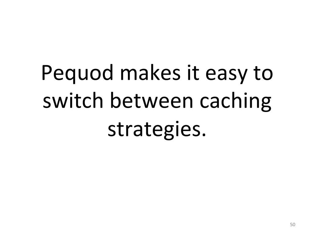 Pequod makes it easy to  switch...