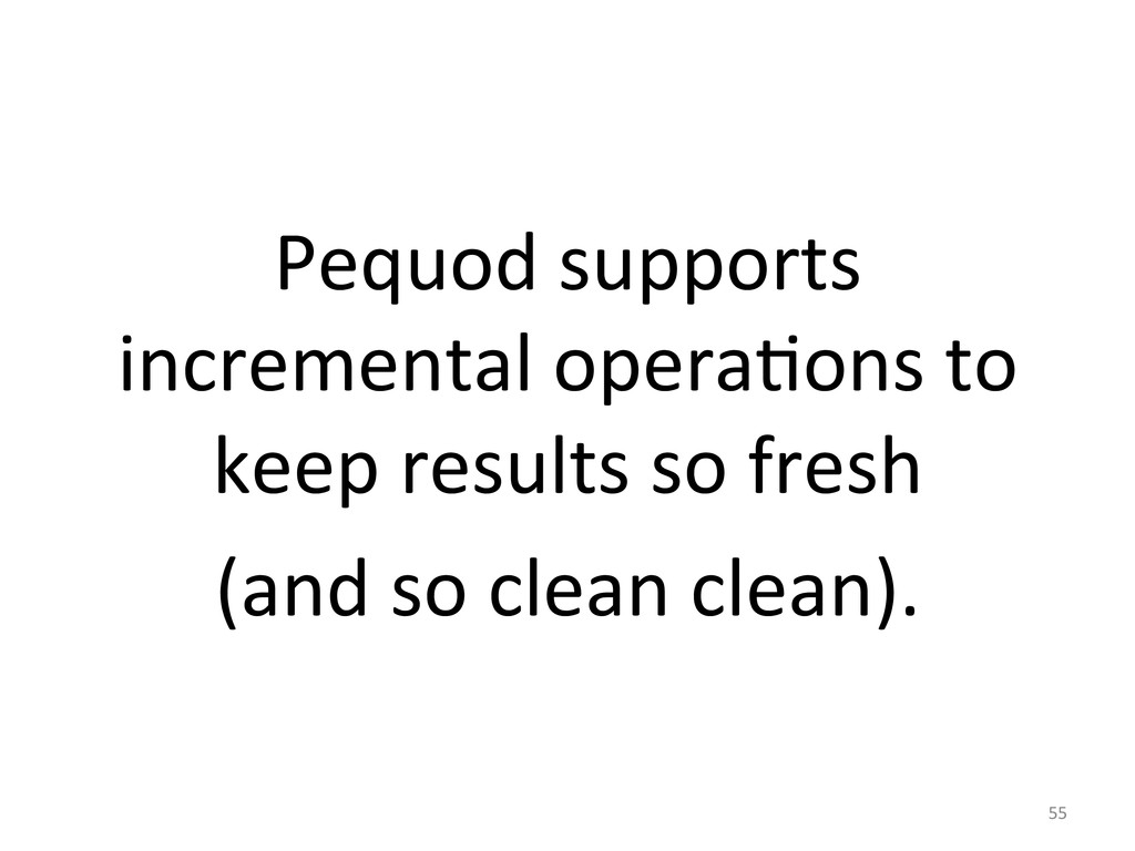 Pequod supports  incremental operaGons...